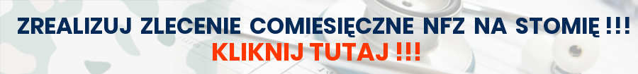 Zrealizuj zlecenie comiesięczne NFZ na stomię!! Kliknij Tutaj!