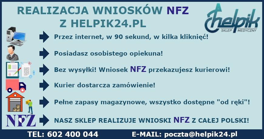 """Realizacja wniosków NFZ z Helpika24.pl. Przez internet, w 90 sekund, kilka kliknięć! Posiadasz osobistego opiekuna. Bez wysyłki! Wniosek NFZ przekazujesz kurierowi! Kurier dostarcza zamówienie. Pełne zapasy magazynowe, wszystko dostępne """"od ręki""""! Nasz sklep realizuje wnioski NFZ z całej polski. Tel. 602 400 044, e-mail: poczta@helpik24.pl"""